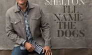 MV | I'll Name The Dogs-Blake Shelton